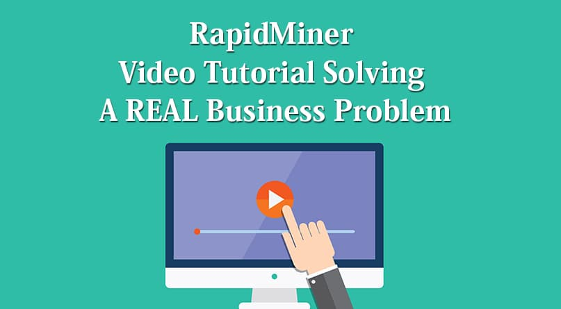 RapidMiner Video Tutorial Solving A REAL Business Problem