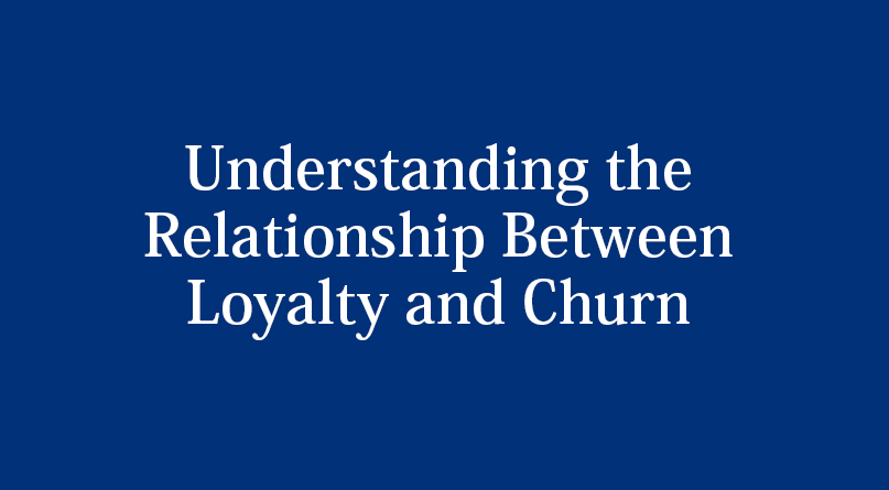 Understanding the Relationship Between Loyalty and Churn